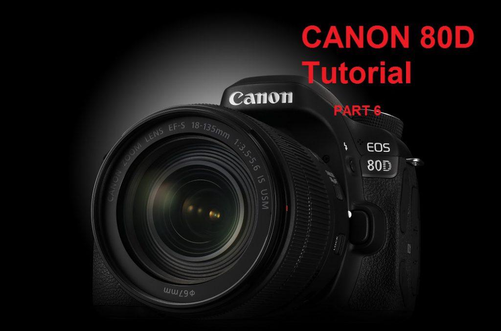 آموزش منوی دوربین کانن CANON 80D بخش ششم